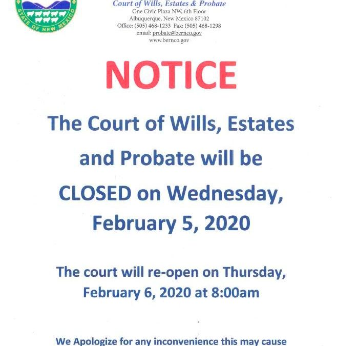 COURT OF WILLS, ESTATES AND PROBATE CLOSED ON FEB. 5